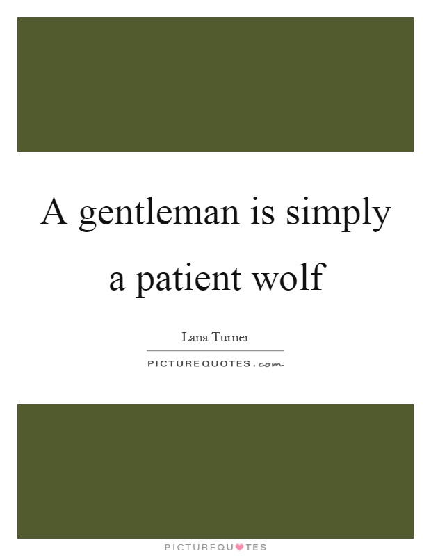 A gentleman is simply a patient wolf Picture Quote #1