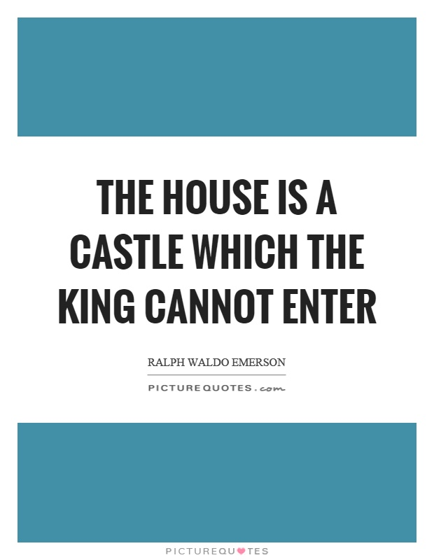 The house is a castle which the king cannot enter Picture Quote #1