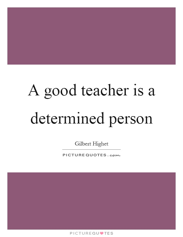 A good teacher is a determined person Picture Quote #1
