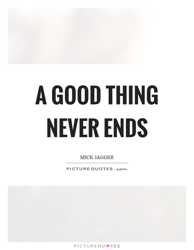A good thing never ends Picture Quote #1