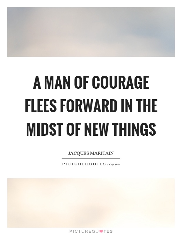 A man of courage flees forward in the midst of new things Picture Quote #1