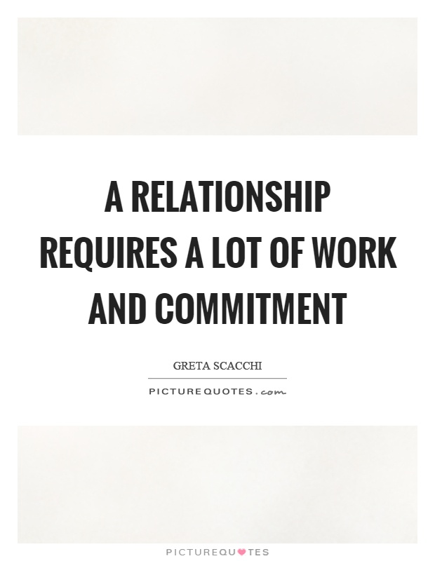 A relationship requires a lot of work and commitment Picture Quote #1