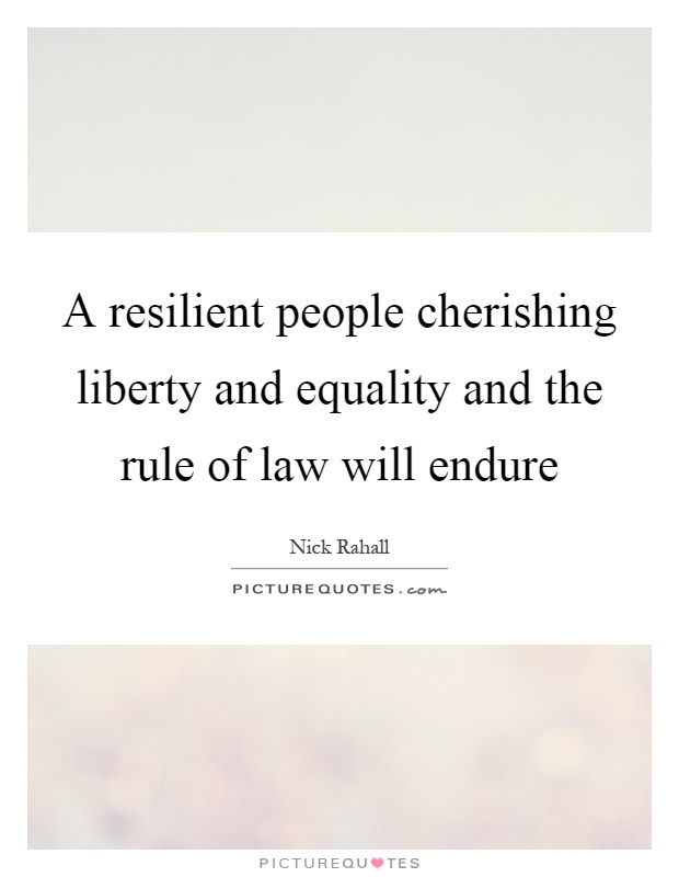 A resilient people cherishing liberty and equality and the rule of law will endure Picture Quote #1