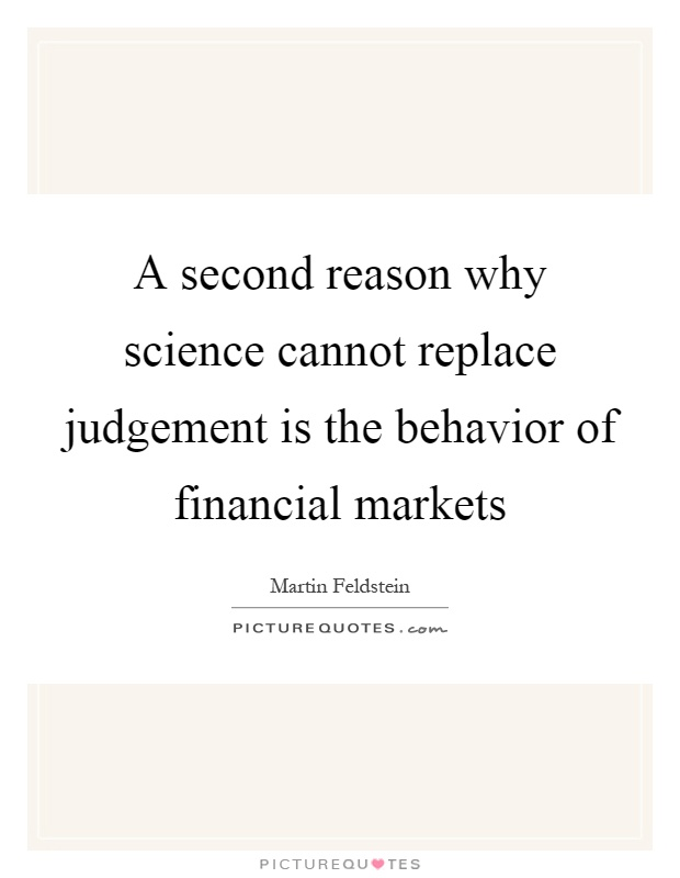 A second reason why science cannot replace judgement is the behavior of financial markets Picture Quote #1