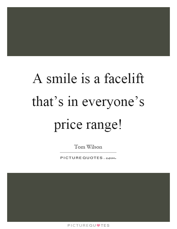 A smile is a facelift that's in everyone's price range! Picture Quote #1