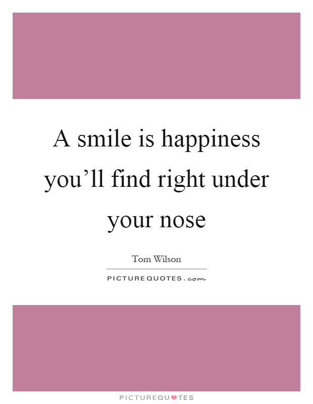 finding love right under your nose quotes Motivational quotes, whatsapp status, romantic love a smile is happiness you'll find right under your nose it's all about quality of life and finding.