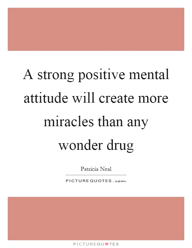 A strong positive mental attitude will create more miracles than any wonder drug Picture Quote #1