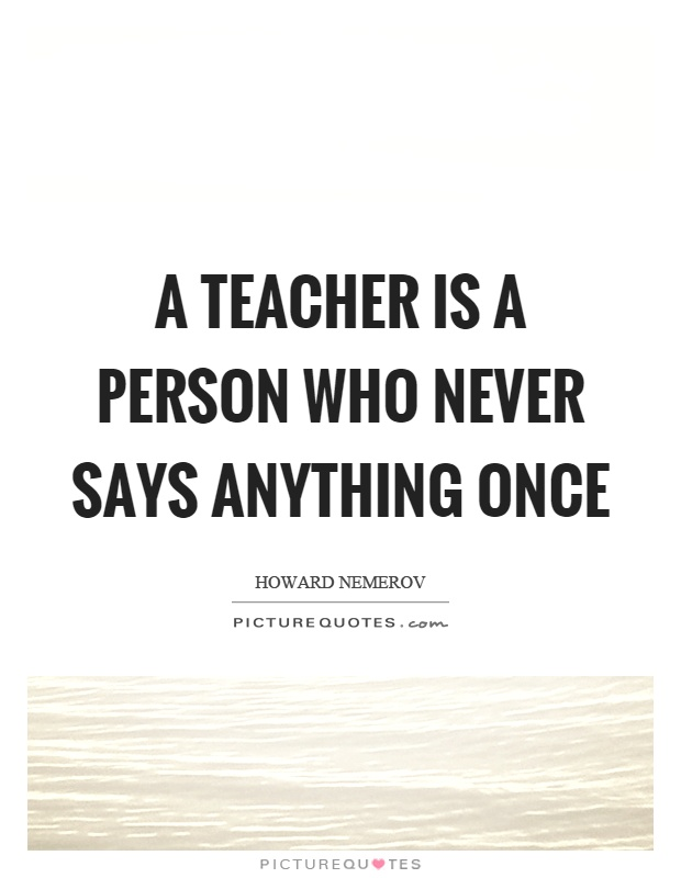 A teacher is a person who never says anything once Picture Quote #1