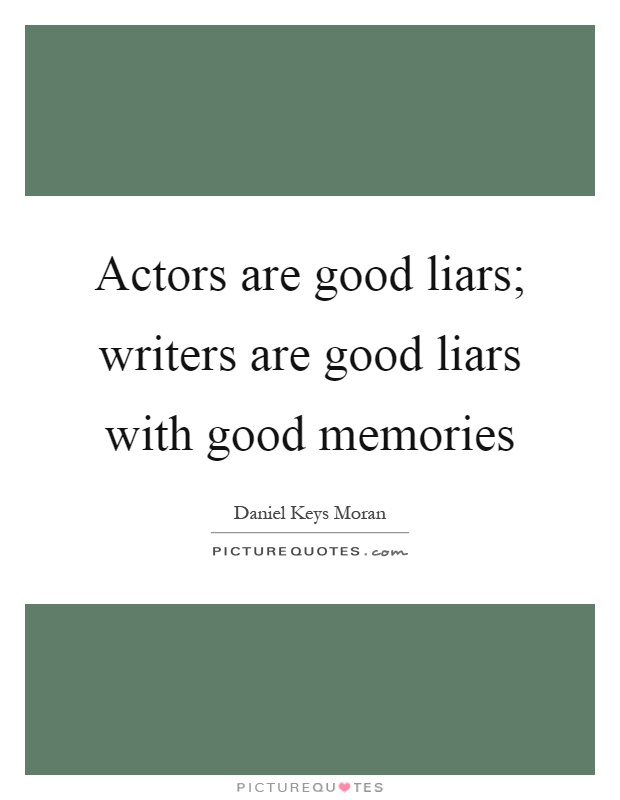 Actors are good liars; writers are good liars with good memories Picture Quote #1