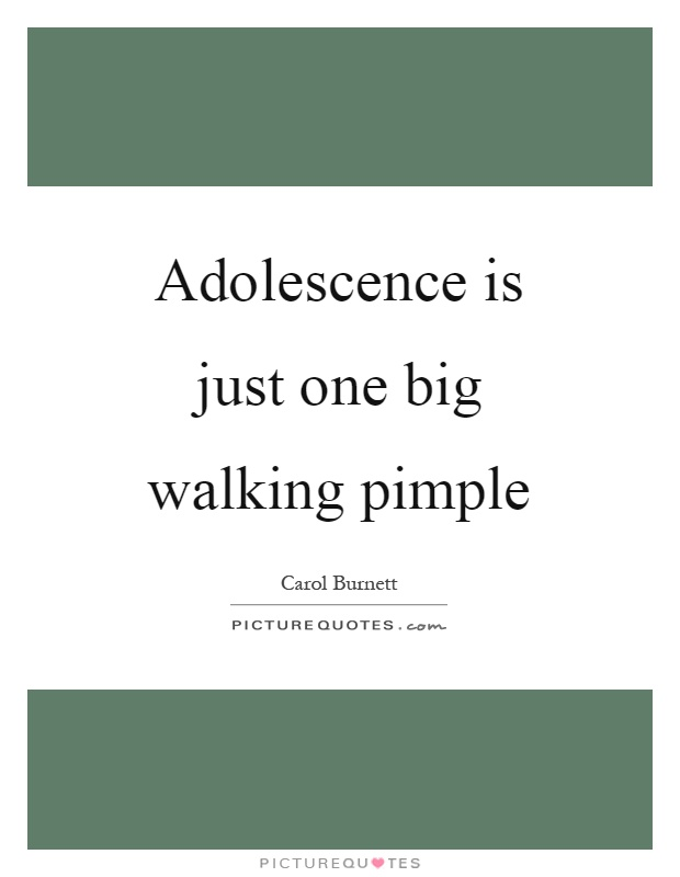 Adolescence is just one big walking pimple Picture Quote #1