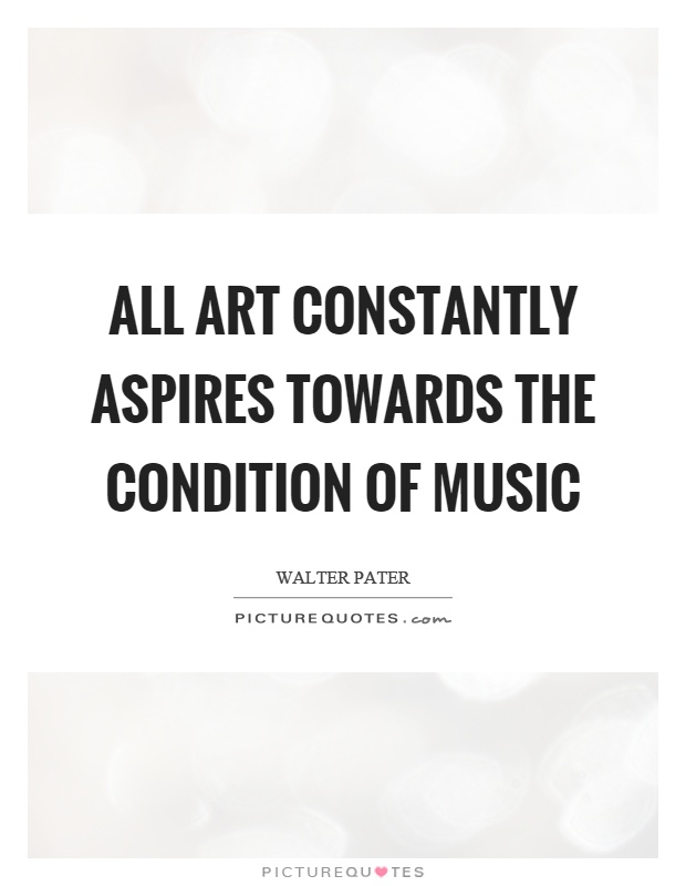 All art constantly aspires towards the condition of music Picture Quote #1