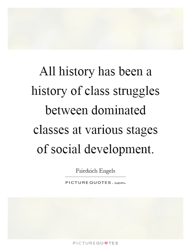 All history has been a history of class struggles between dominated classes at various stages of social development Picture Quote #1