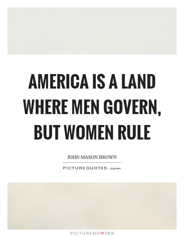 America is a land where men govern, but women rule Picture Quote #1