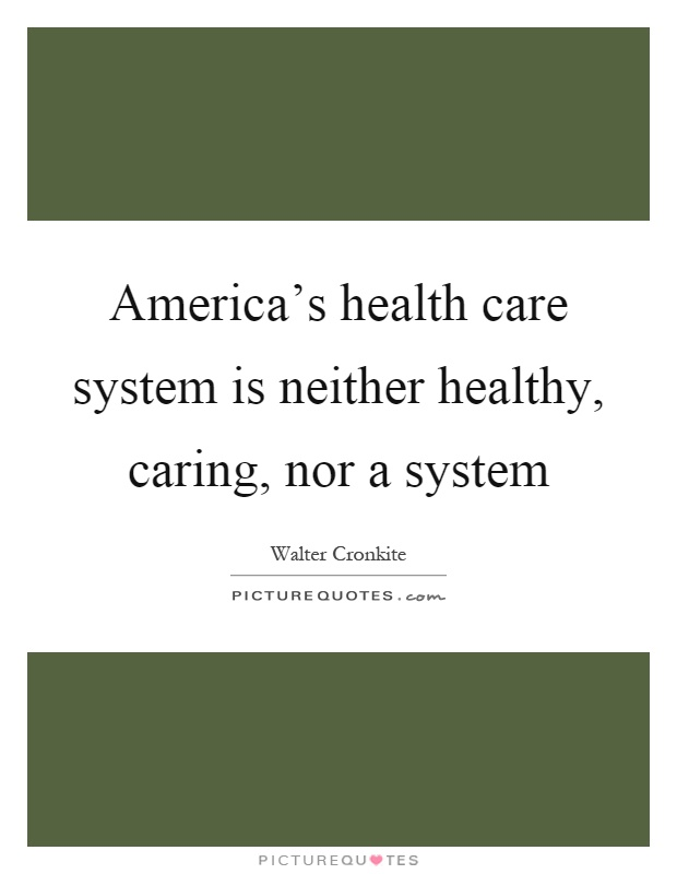 America's health care system is neither healthy, caring, nor a system Picture Quote #1