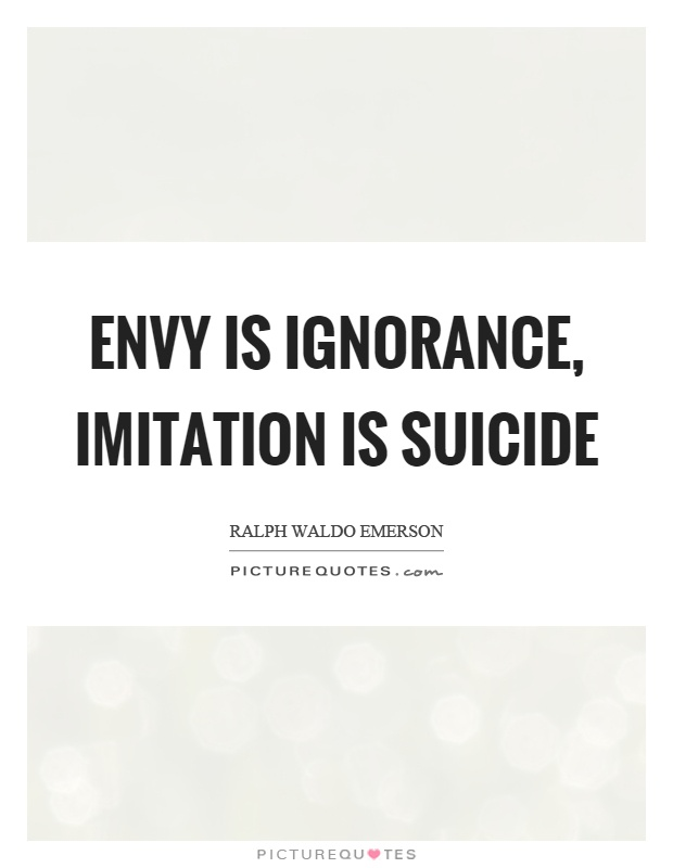 Envy is ignorance, Imitation is Suicide Picture Quote #1