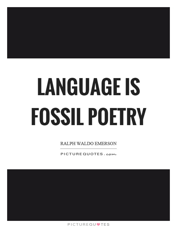 Language is fossil poetry Picture Quote #1