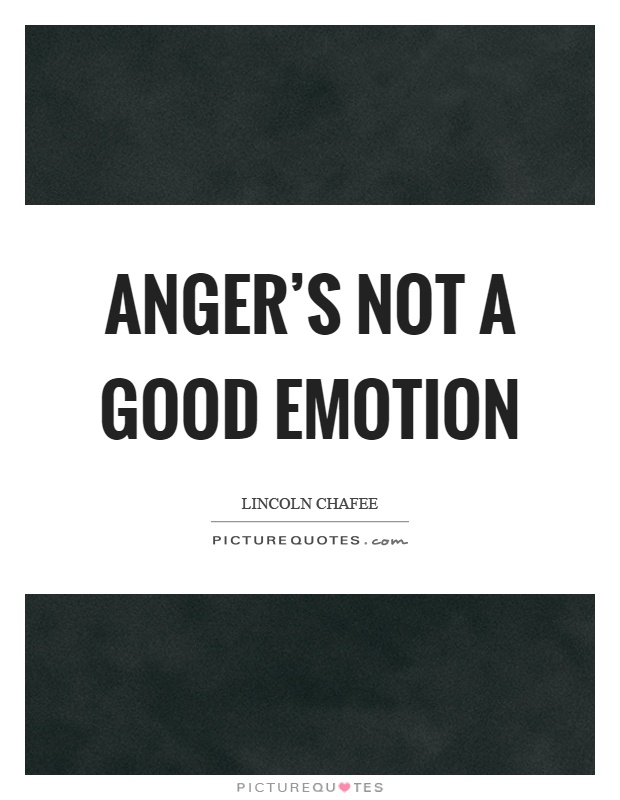 Anger's not a good emotion Picture Quote #1