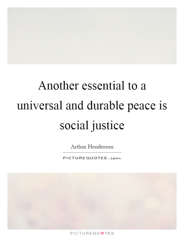 Another essential to a universal and durable peace is social justice Picture Quote #1