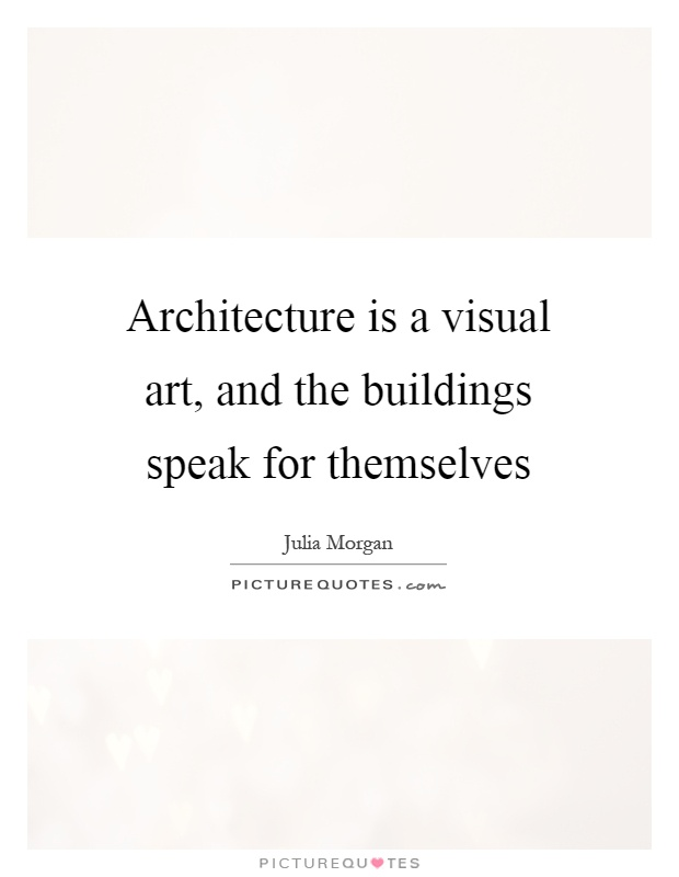 Architecture is a visual art, and the buildings speak for themselves Picture Quote #1