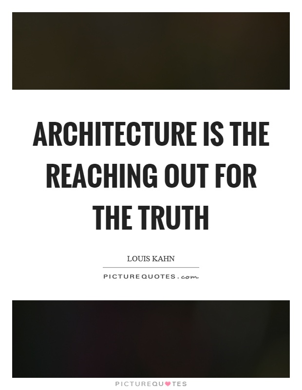 Architecture is the reaching out for the truth Picture Quote #1