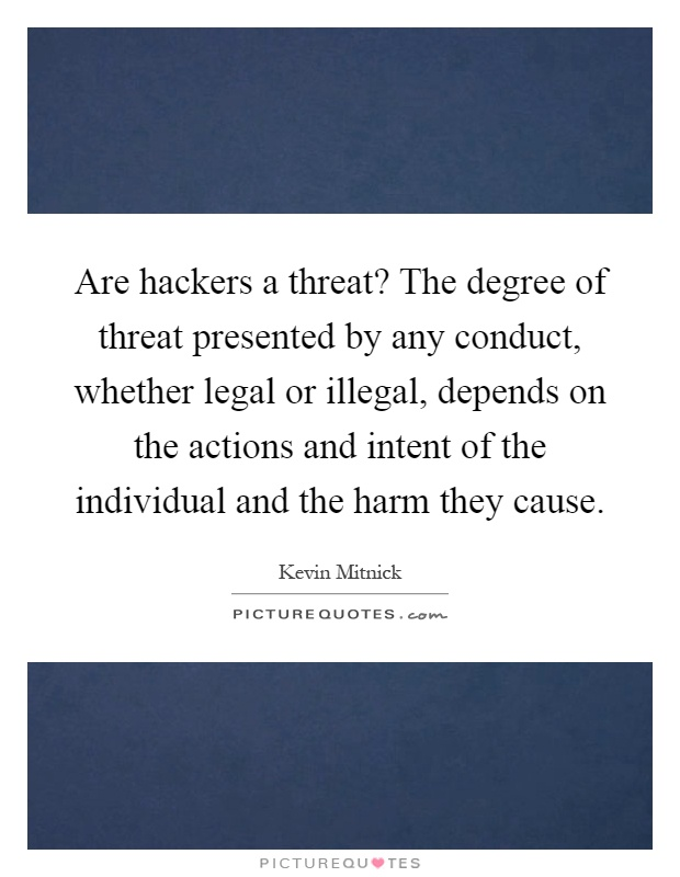 the threats of hackers Know your enemy: understanding threat actors  they sometimes collaborate with other threat actors, such as organized crime or government sponsored hackers, .