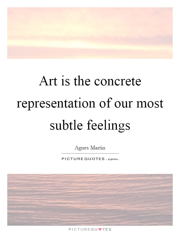 Art is the concrete representation of our most subtle feelings Picture Quote #1