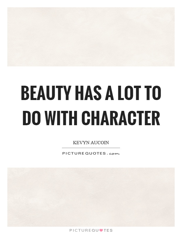 Beauty has a lot to do with character Picture Quote #1