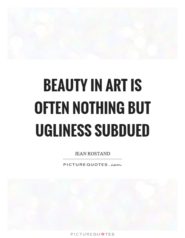 Beauty in art is often nothing but ugliness subdued Picture Quote #1