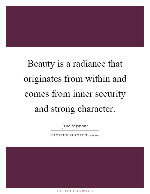 Beauty is a radiance that originates from within and comes from inner security and strong character Picture Quote #1