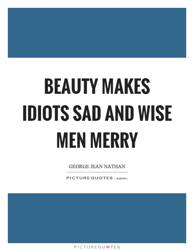 Beauty makes idiots sad and wise men merry Picture Quote #1