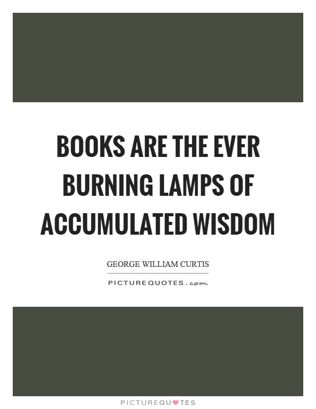 Books are the ever burning lamps of accumulated wisdom Picture Quote #1