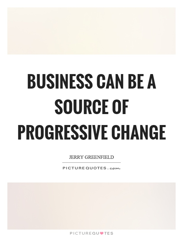 Business can be a source of progressive change Picture Quote #1