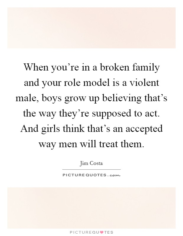 When you\'re in a broken family and your role model is a ...