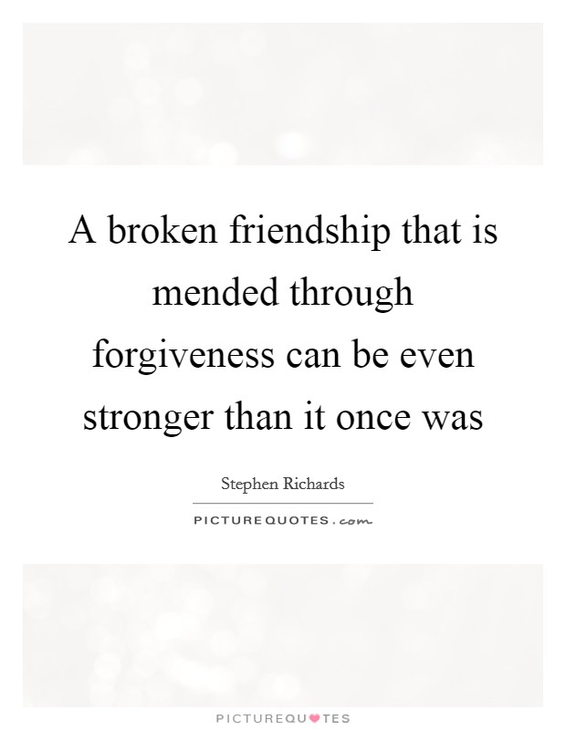 Quotes About Mending Friendships Captivating A Broken Friendship That Is Mended Through Forgiveness Can Be