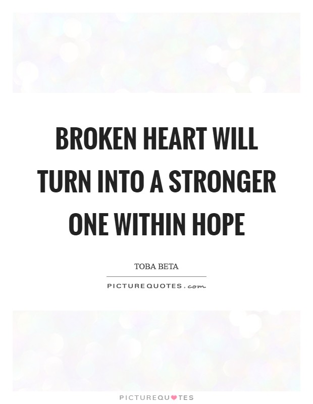 Broken heart will turn into a stronger one within hope Picture Quote #1