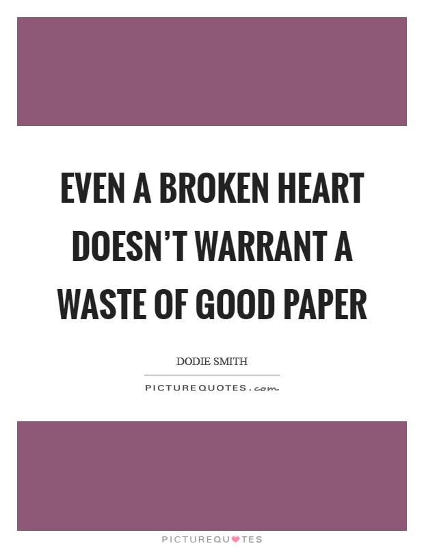 Even a broken heart doesn't warrant a waste of good paper Picture Quote #1