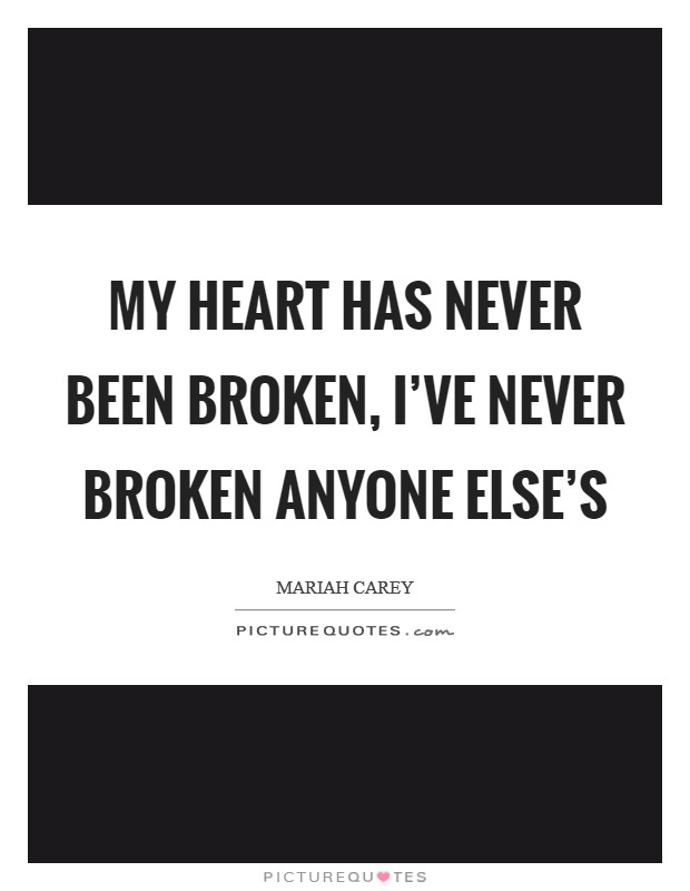 My heart has never been broken, I've never broken anyone else's Picture Quote #1