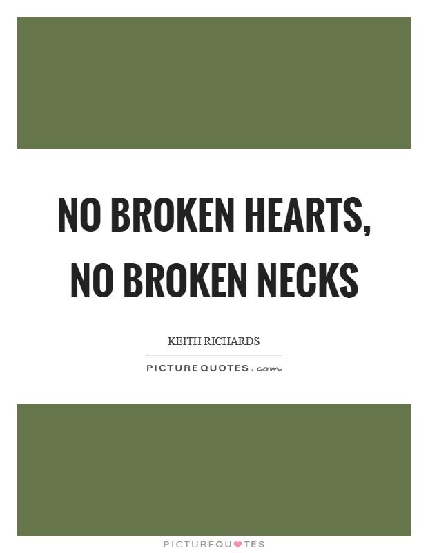 No broken hearts, no broken necks Picture Quote #1