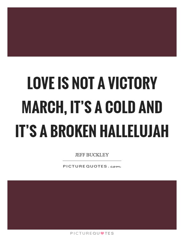 Love is not a victory march, it's a cold and it's a broken hallelujah Picture Quote #1