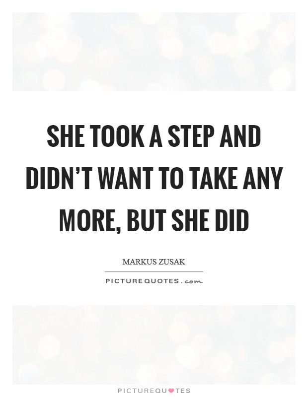 She took a step and didn't want to take any more, but she did Picture Quote #1