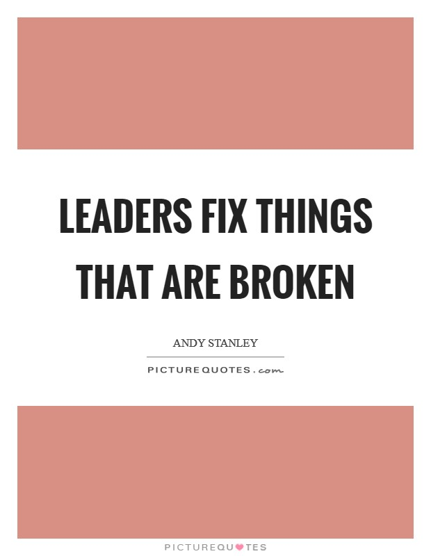 Leaders fix things that are broken Picture Quote #1