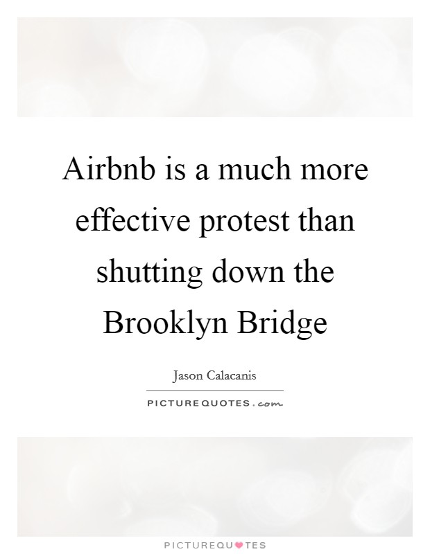 Airbnb is a much more effective protest than shutting down the Brooklyn Bridge Picture Quote #1