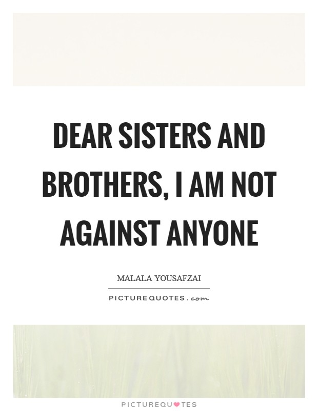 Dear sisters and brothers, I am not against anyone Picture Quote #1