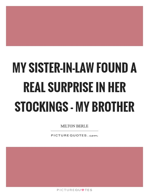 My sister-in-law found a real surprise in her stockings - my brother Picture Quote #1