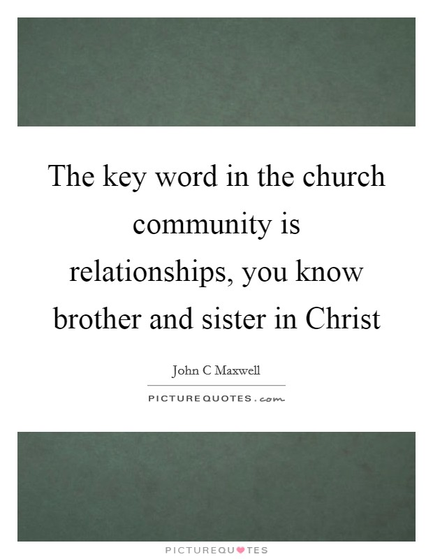 The key word in the church community is relationships, you ...