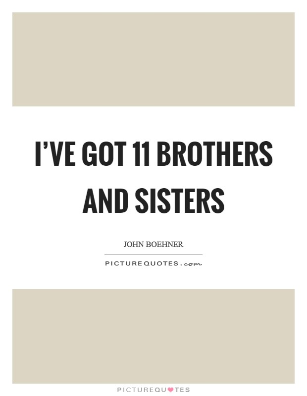 I've got 11 brothers and sisters Picture Quote #1