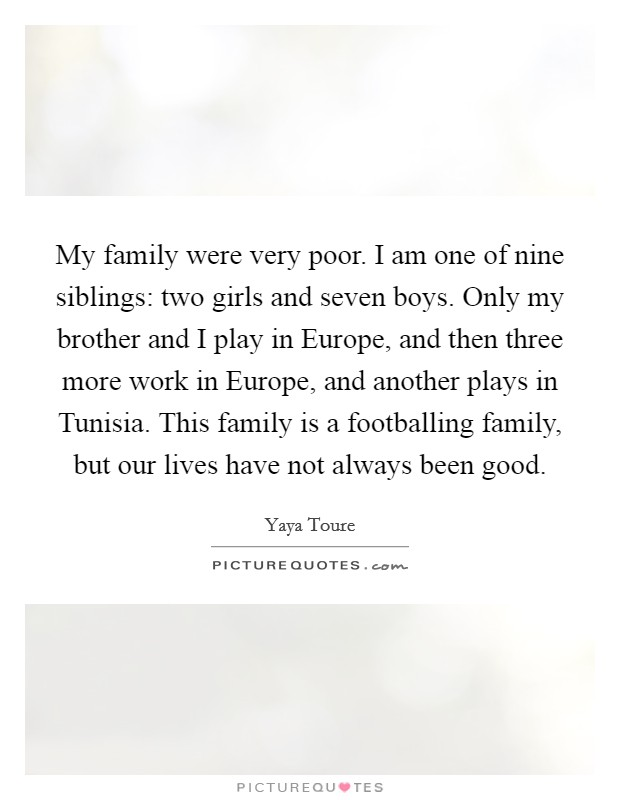 My family were very poor. I am one of nine siblings: two ...