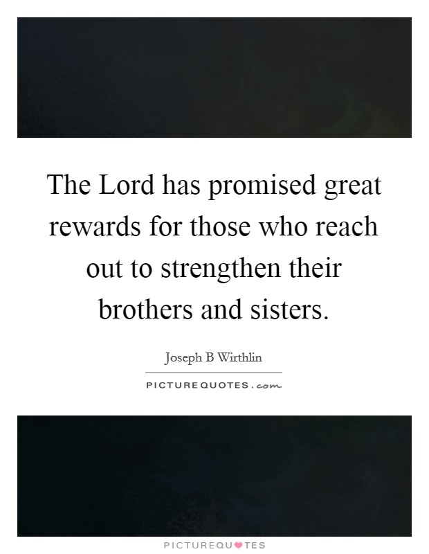 The Lord has promised great rewards for those who reach out to strengthen their brothers and sisters Picture Quote #1