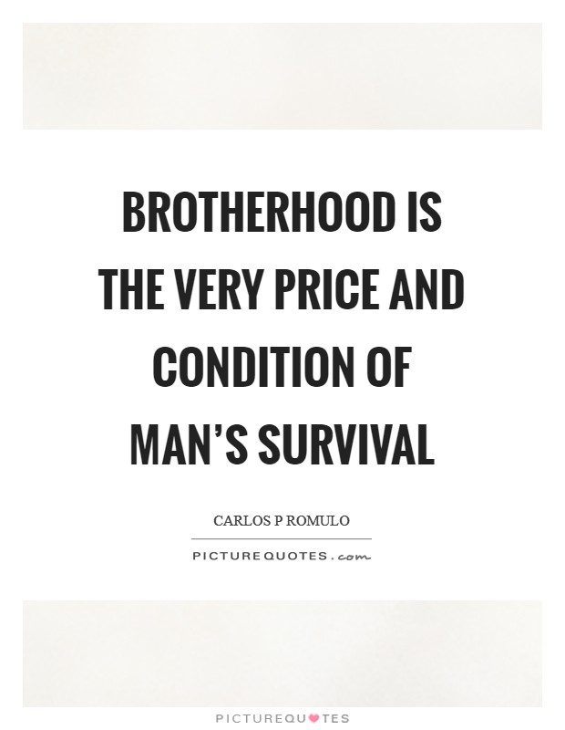 Brotherhood is the very price and condition of man's survival Picture Quote #1