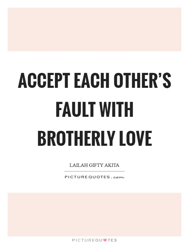Accept each other's fault with brotherly love Picture Quote #1